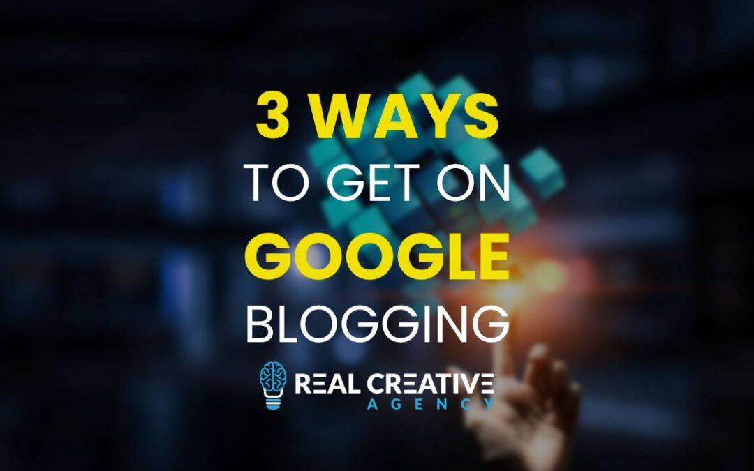 3 Ways A Blog Will Help You Get Found On Google