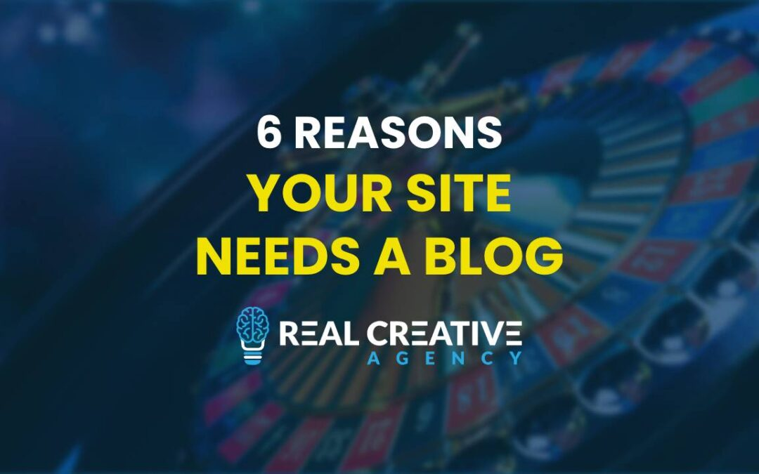 6 Reason Your Site Needs A Blog