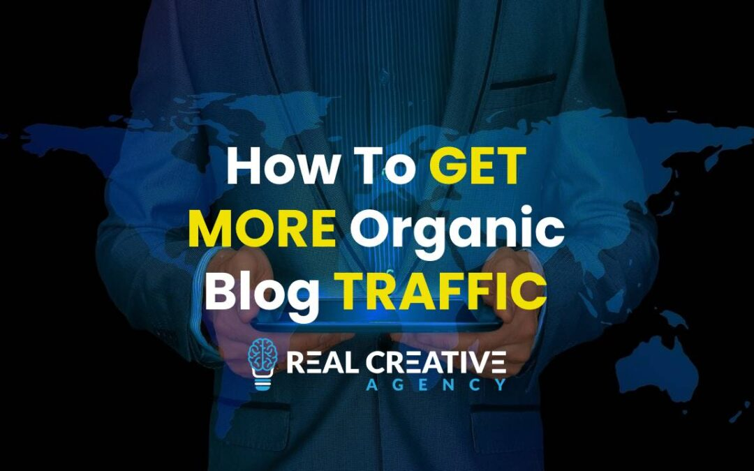 How To Get More Organic Blog Traffic